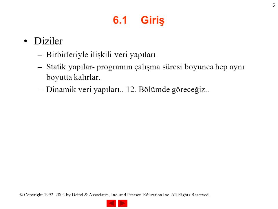 © Copyright 1992–2004 by Deitel & Associates, Inc. and Pearson Education Inc. All Rights Reserved. 3 6.1Giriş Diziler –Birbirleriyle ilişkili veri yap