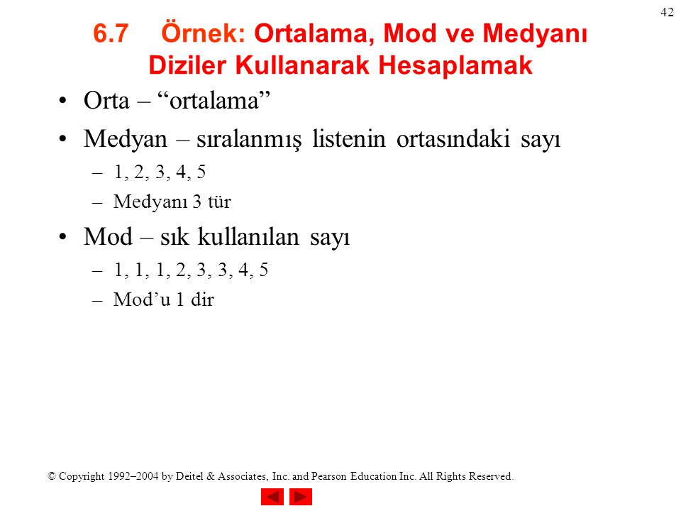 © Copyright 1992–2004 by Deitel & Associates, Inc. and Pearson Education Inc. All Rights Reserved. 42 6.7Örnek: Ortalama, Mod ve Medyanı Diziler Kulla