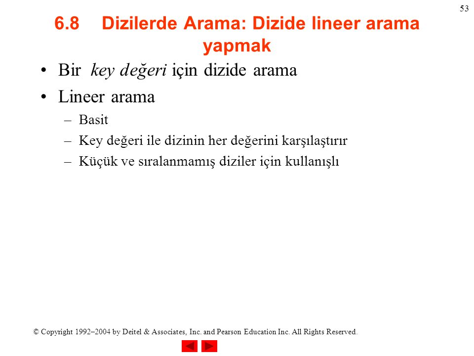© Copyright 1992–2004 by Deitel & Associates, Inc. and Pearson Education Inc. All Rights Reserved. 53 6.8Dizilerde Arama: Dizide lineer arama yapmak B