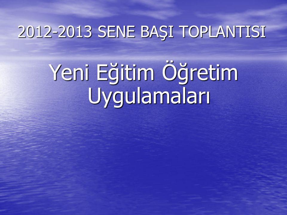 2012-2013 SENE BAŞI TOPLANTISI Yeni Eğitim Öğretim Uygulamaları