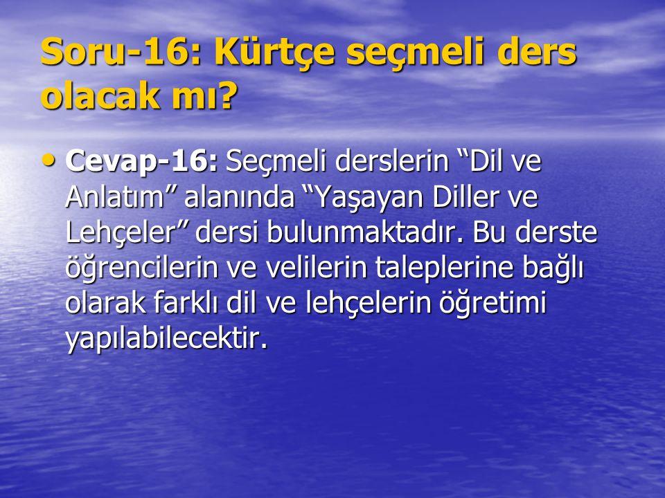 """Soru-16: Kürtçe seçmeli ders olacak mı? Cevap-16: Seçmeli derslerin """"Dil ve Anlatım"""" alanında """"Yaşayan Diller ve Lehçeler"""" dersi bulunmaktadır. Bu der"""