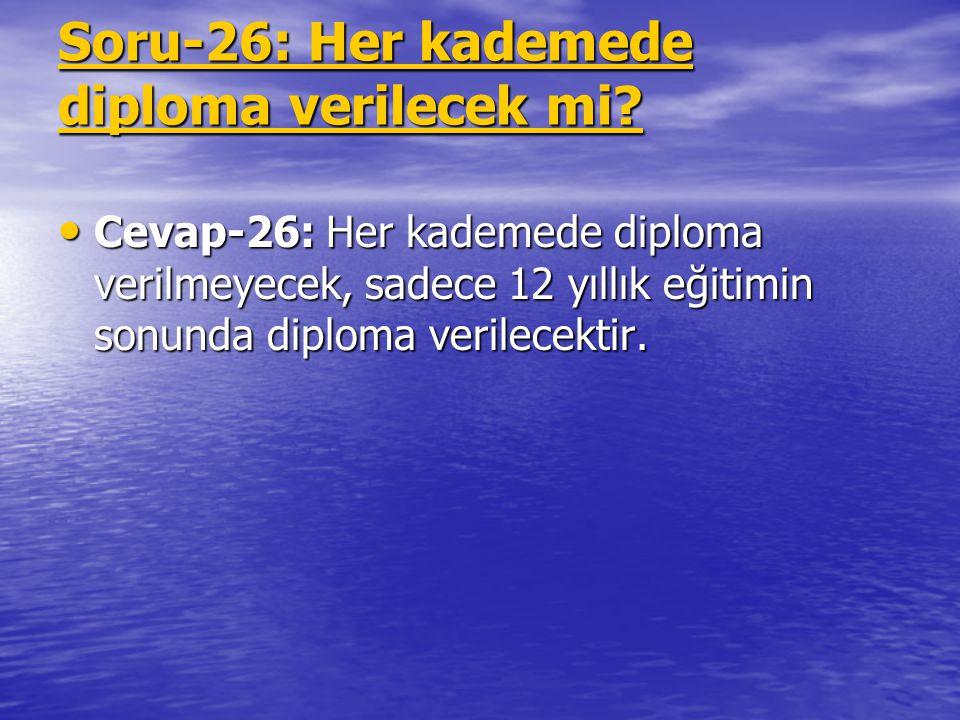 Soru-26: Her kademede diploma verilecek mi? Cevap-26: Her kademede diploma verilmeyecek, sadece 12 yıllık eğitimin sonunda diploma verilecektir. Cevap