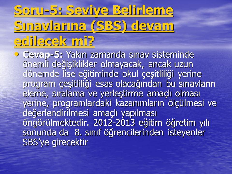 Soru-5: Seviye Belirleme Sınavlarına (SBS) devam edilecek mi? Cevap-5: Yakın zamanda sınav sisteminde önemli değişiklikler olmayacak, ancak uzun dönem