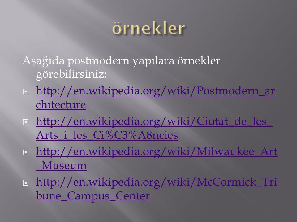 Aşağıda postmodern yapılara örnekler görebilirsiniz:  http://en.wikipedia.org/wiki/Postmodern_ar chitecture http://en.wikipedia.org/wiki/Postmodern_ar chitecture  http://en.wikipedia.org/wiki/Ciutat_de_les_ Arts_i_les_Ci%C3%A8ncies http://en.wikipedia.org/wiki/Ciutat_de_les_ Arts_i_les_Ci%C3%A8ncies  http://en.wikipedia.org/wiki/Milwaukee_Art _Museum http://en.wikipedia.org/wiki/Milwaukee_Art _Museum  http://en.wikipedia.org/wiki/McCormick_Tri bune_Campus_Center http://en.wikipedia.org/wiki/McCormick_Tri bune_Campus_Center