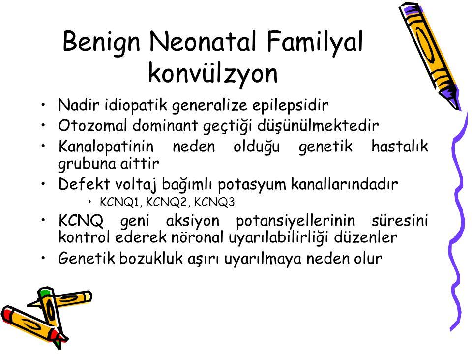 Benign Neonatal Familyal konvülzyon Nadir idiopatik generalize epilepsidir Otozomal dominant geçtiği düşünülmektedir Kanalopatinin neden olduğu geneti