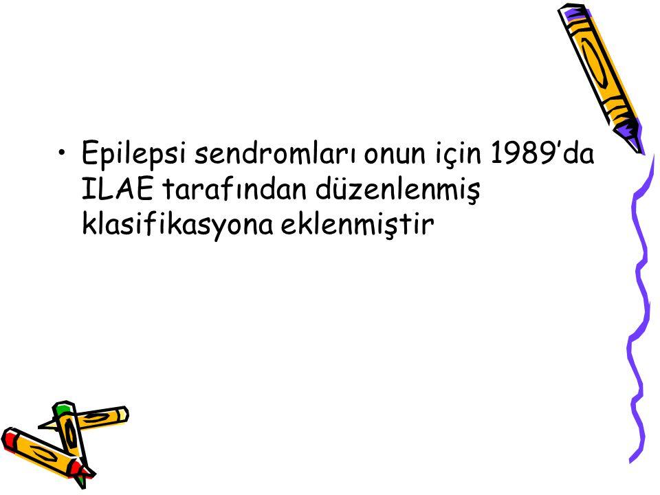 Epilepsi sendromları onun için 1989'da ILAE tarafından düzenlenmiş klasifikasyona eklenmiştir