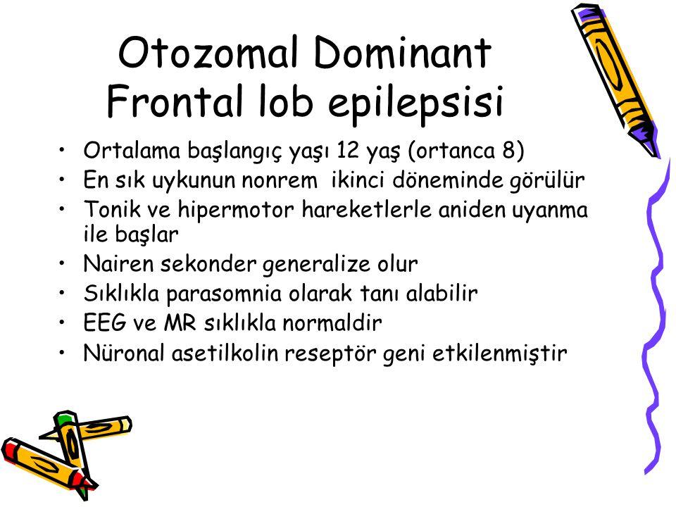 Otozomal Dominant Frontal lob epilepsisi Ortalama başlangıç yaşı 12 yaş (ortanca 8) En sık uykunun nonrem ikinci döneminde görülür Tonik ve hipermotor