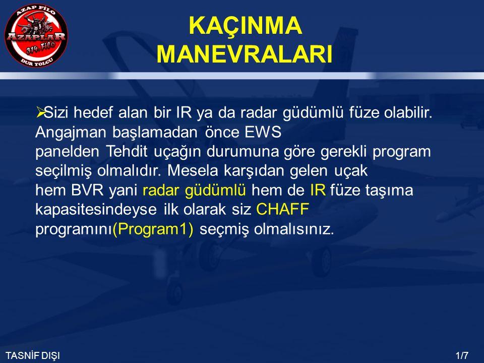 KAÇINMA MANEVRALARI TASNİF DIŞI2/7  Yakın angajman başladıktan sonra Flare atacak program (Program 2) seçilmiş olmalıdır.