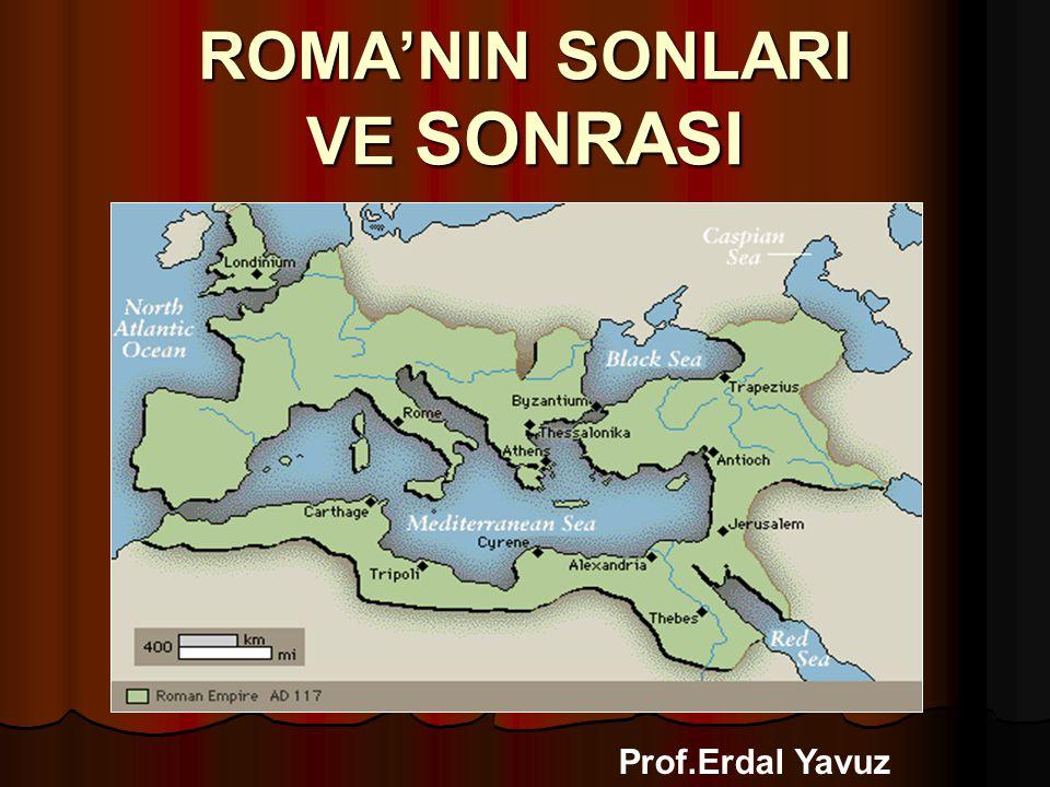 Prof.Erdal Yavuz ROMA'NIN SONLARI VE SONRASI