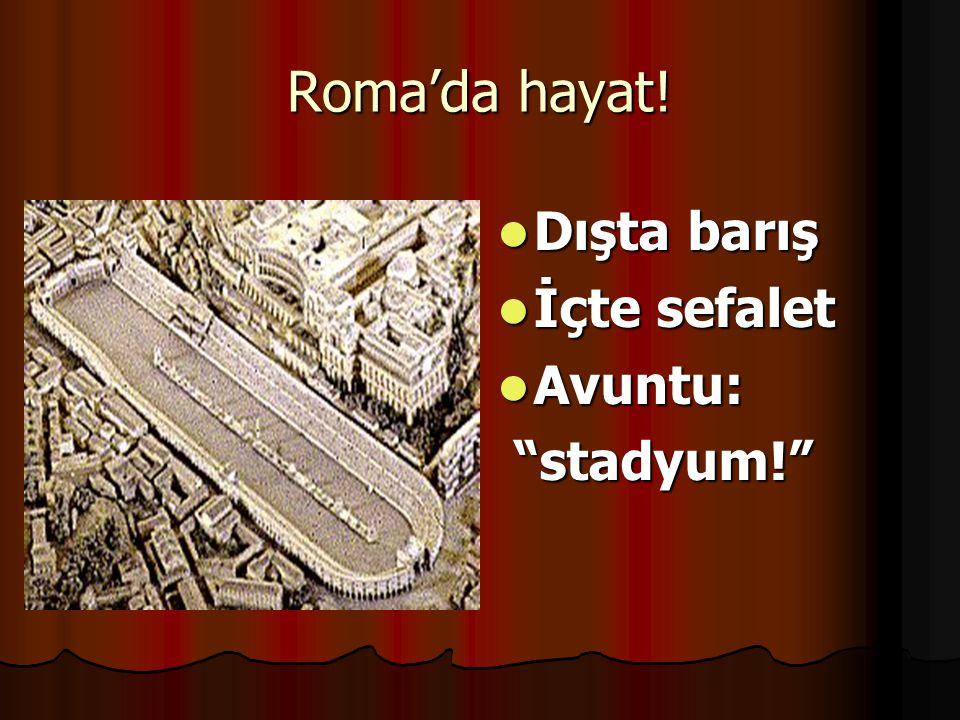 """Roma'da hayat! Dışta barış Dışta barış İçte sefalet İçte sefalet Avuntu: Avuntu: """"stadyum!"""" """"stadyum!"""""""