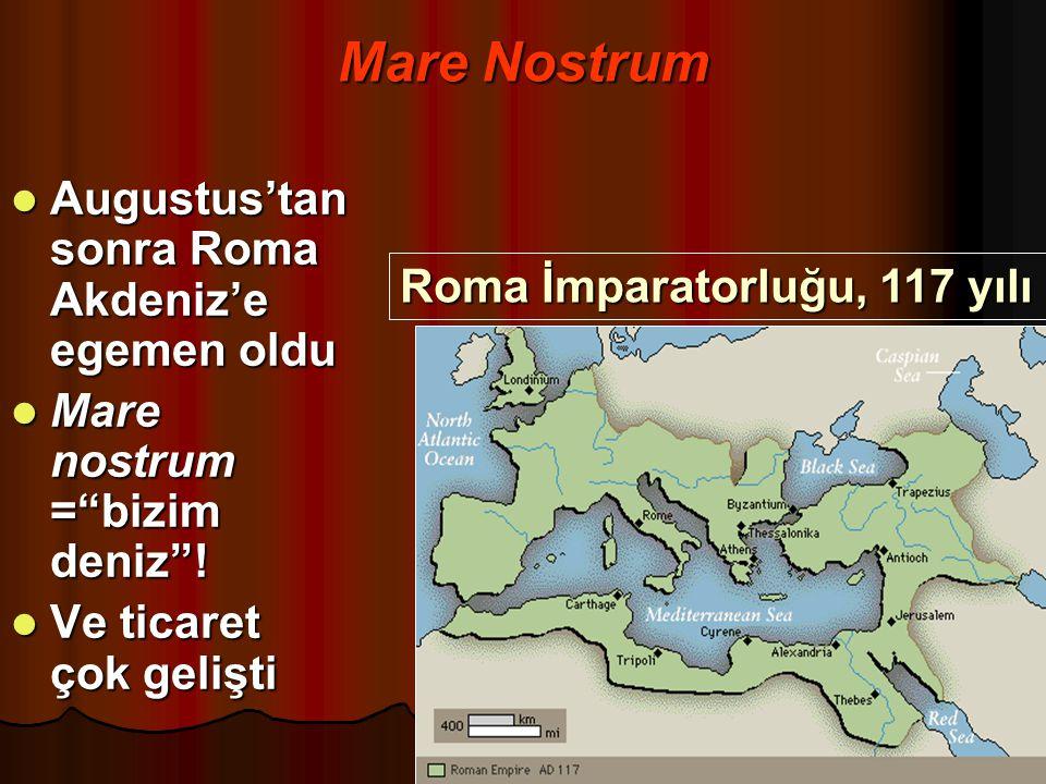 "Mare Nostrum Augustus'tan sonra Roma Akdeniz'e egemen oldu Augustus'tan sonra Roma Akdeniz'e egemen oldu Mare nostrum =""bizim deniz""! Mare nostrum =""b"
