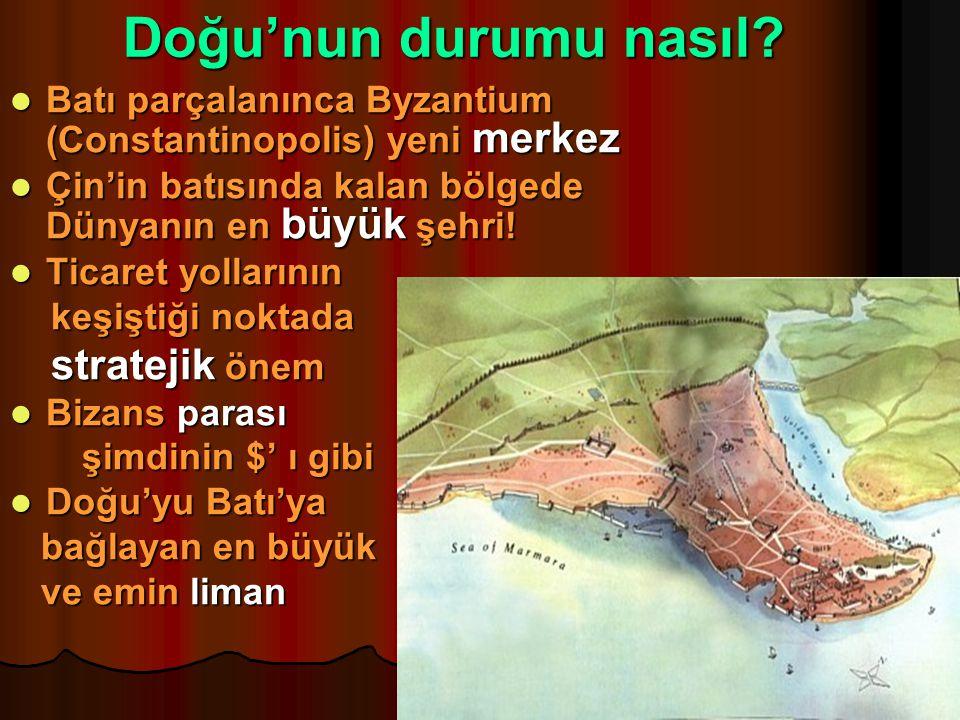 Doğu'nun durumu nasıl? Batı parçalanınca Byzantium (Constantinopolis) yeni merkez Batı parçalanınca Byzantium (Constantinopolis) yeni merkez Çin'in ba