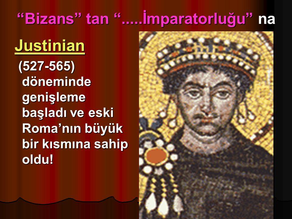 """""""Bizans"""" tan """".....İmparatorluğu"""" na Justinian Justinian Justinian (527-565) döneminde genişleme başladı ve eski Roma'nın büyük bir kısmına sahip oldu"""