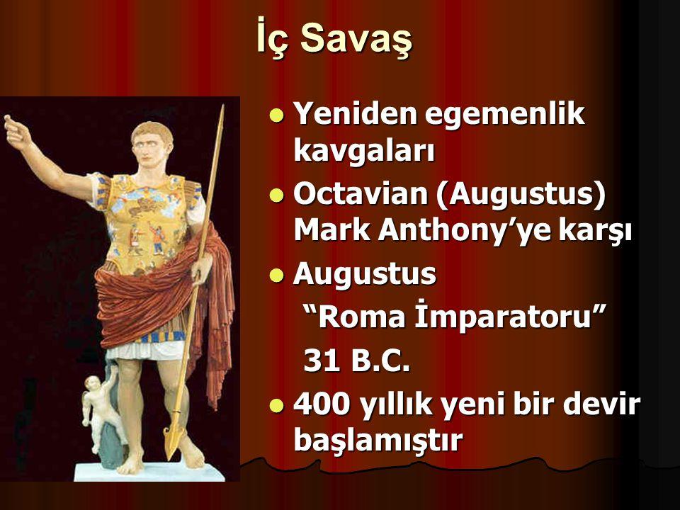 İç Savaş Yeniden egemenlik kavgaları Yeniden egemenlik kavgaları Octavian (Augustus) Mark Anthony'ye karşı Octavian (Augustus) Mark Anthony'ye karşı A