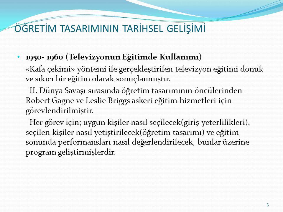 ÖĞRETİM TASARIMININ TARİHSEL GELİŞİMİ 1950- 1960 (Televizyonun Eğitimde Kullanımı) «Kafa çekimi» yöntemi ile gerçekleştirilen televizyon eğitimi donuk