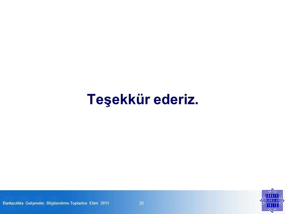 Teşekkür ederiz. 31 Bankacılıkta Gelişmeler; Bilgilendirme Toplantısı Ekim 2011