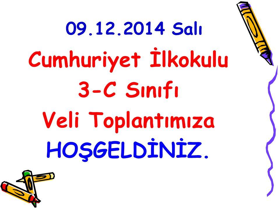 09.12.2014 Salı Cumhuriyet İlkokulu 3-C Sınıfı Veli Toplantımıza HOŞGELDİNİZ.