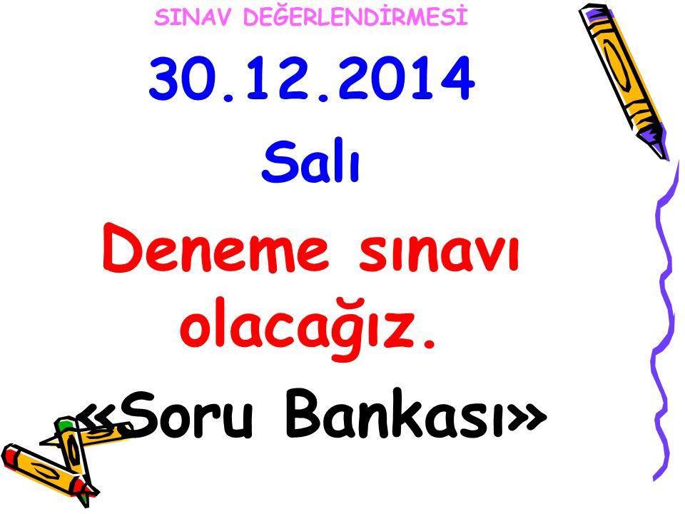 30.12.2014 Salı Deneme sınavı olacağız. «Soru Bankası»