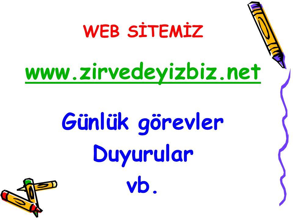 WEB SİTEMİZ www.zirvedeyizbiz.net Günlük görevler Duyurular vb.