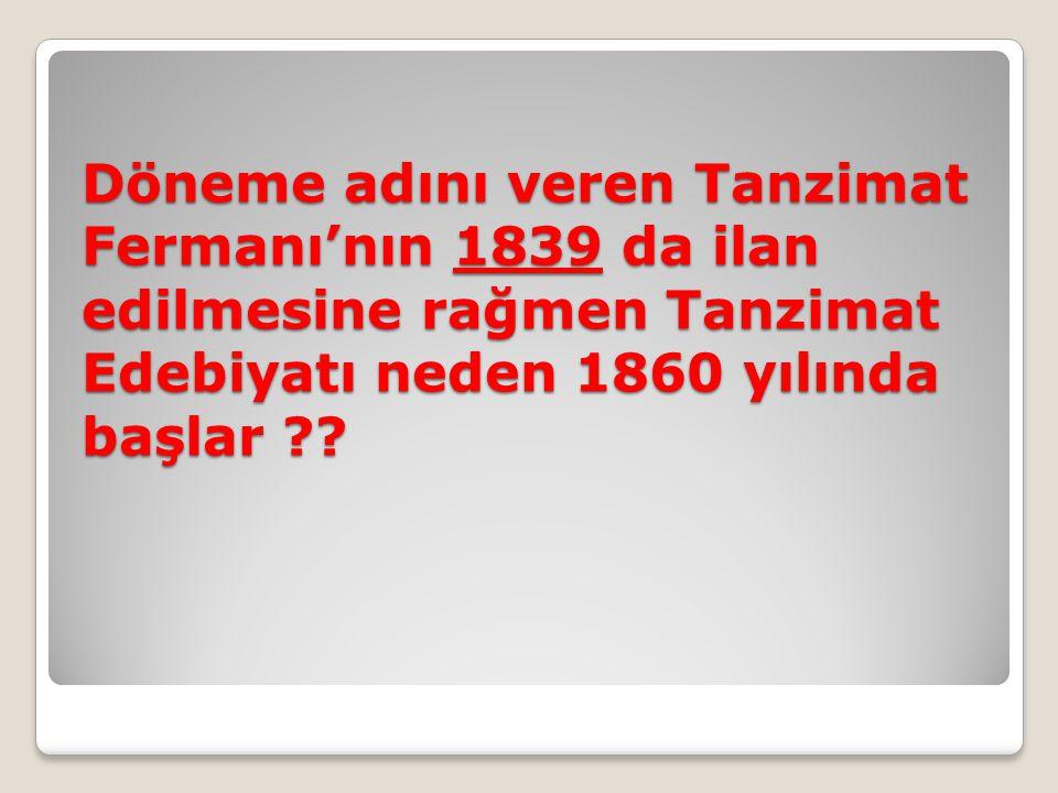 Döneme adını veren Tanzimat Fermanı'nın 1839 da ilan edilmesine rağmen Tanzimat Edebiyatı neden 1860 yılında başlar ??
