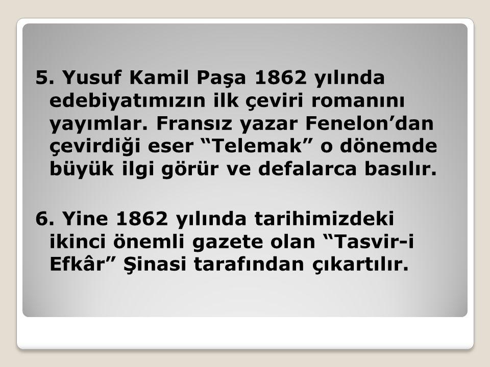 """5. Yusuf Kamil Paşa 1862 yılında edebiyatımızın ilk çeviri romanını yayımlar. Fransız yazar Fenelon'dan çevirdiği eser """"Telemak"""" o dönemde büyük ilgi"""