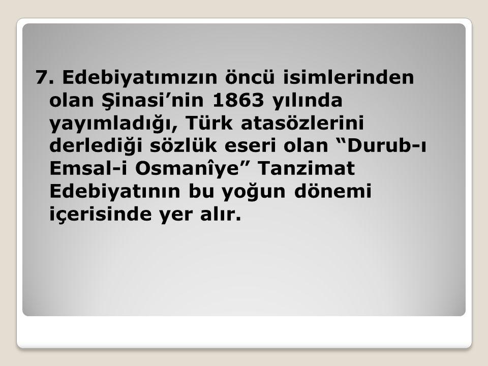"""7. Edebiyatımızın öncü isimlerinden olan Şinasi'nin 1863 yılında yayımladığı, Türk atasözlerini derlediği sözlük eseri olan """"Durub-ı Emsal-i Osmanîye"""""""