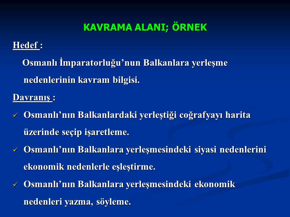 KAVRAMA ALANI; ÖRNEK Hedef : Osmanlı İmparatorluğu'nun Balkanlara yerleşme nedenlerinin kavram bilgisi. Osmanlı İmparatorluğu'nun Balkanlara yerleşme