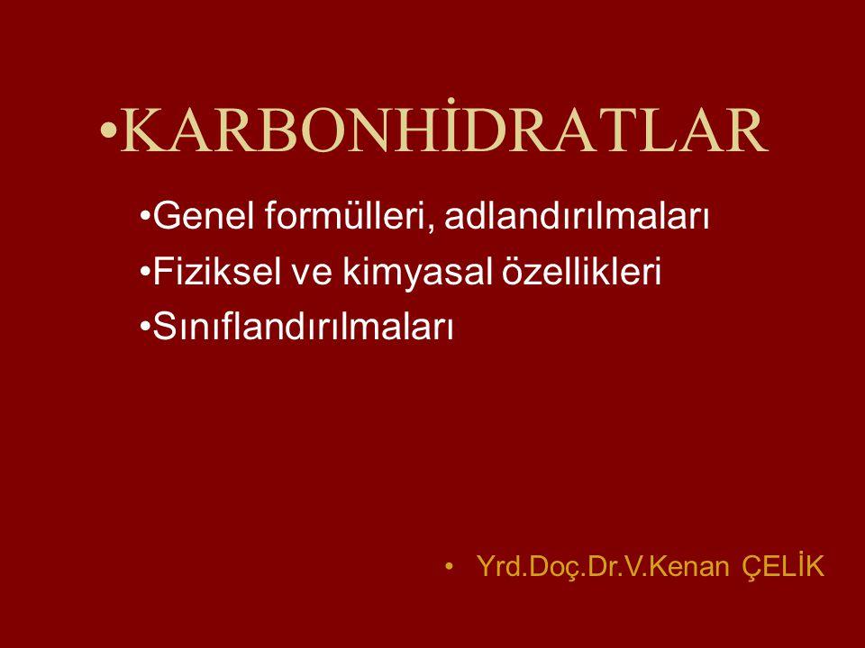 KARBONHİDRATLAR Genel formülleri, adlandırılmaları Fiziksel ve kimyasal özellikleri Sınıflandırılmaları Yrd.Doç.Dr.V.Kenan ÇELİK