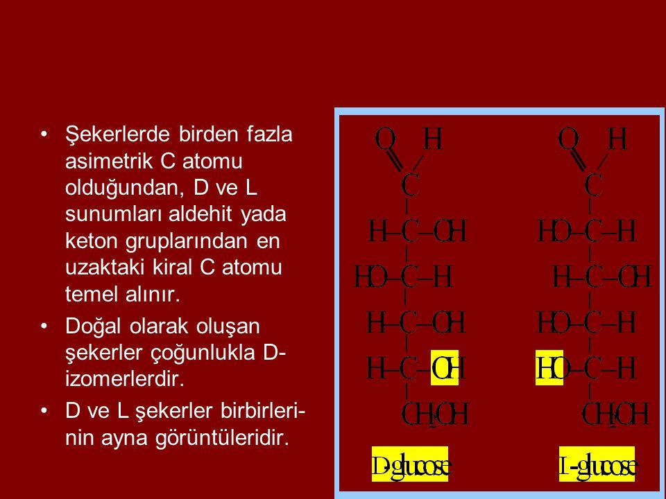 Şekerlerde birden fazla asimetrik C atomu olduğundan, D ve L sunumları aldehit yada keton gruplarından en uzaktaki kiral C atomu temel alınır. Doğal o