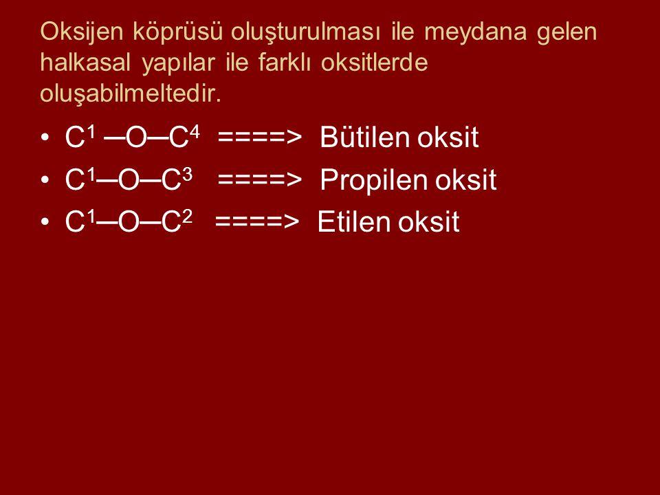 Oksijen köprüsü oluşturulması ile meydana gelen halkasal yapılar ile farklı oksitlerde oluşabilmeltedir. C 1 ─O─C 4 ====> Bütilen oksit C 1 ─O─C 3 ===