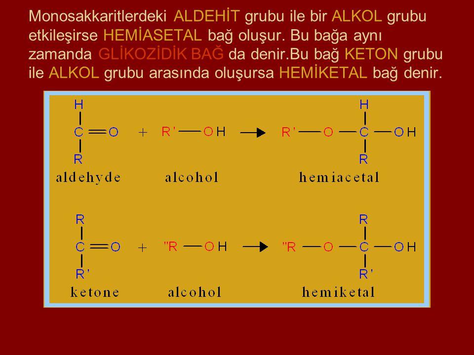 Monosakkaritlerdeki ALDEHİT grubu ile bir ALKOL grubu etkileşirse HEMİASETAL bağ oluşur. Bu bağa aynı zamanda GLİKOZİDİK BAĞ da denir.Bu bağ KETON gru