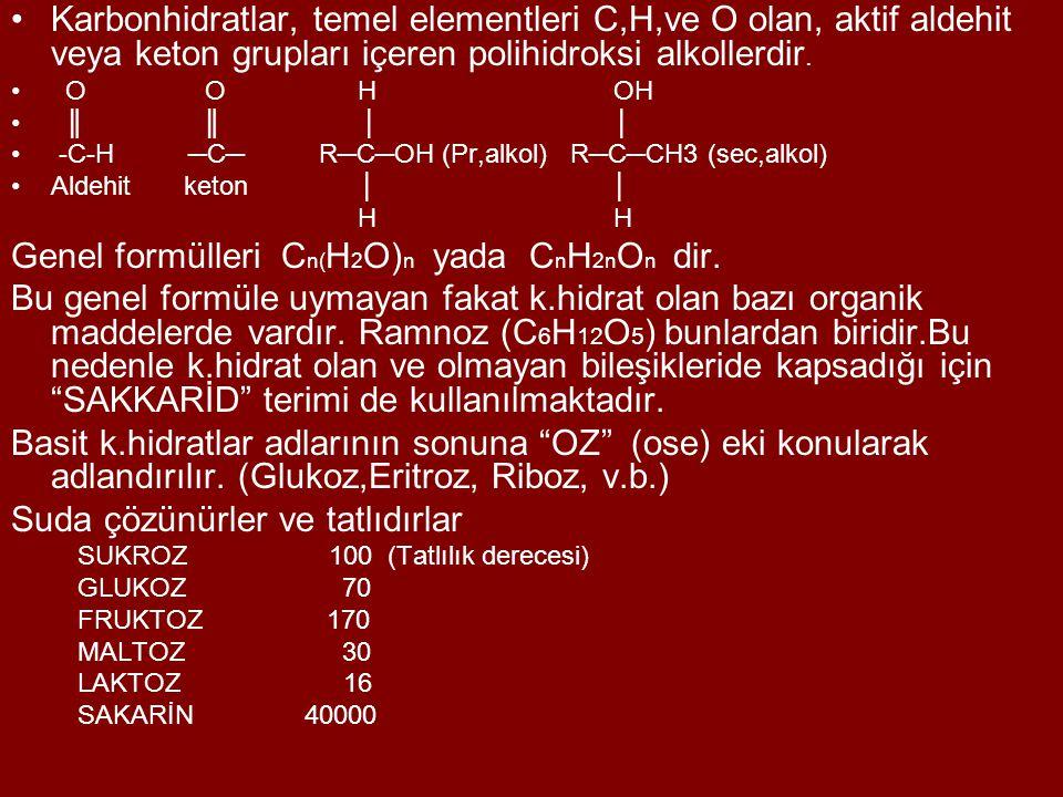 Karbonhidratlar, temel elementleri C,H,ve O olan, aktif aldehit veya keton grupları içeren polihidroksi alkollerdir. O O H OH ║ ║ │ │ -C-H ─C─ R─C─OH