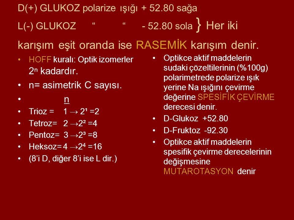 """D(+) GLUKOZ polarize ışığı + 52.80 sağa L(-) GLUKOZ """" """" - 52.80 sola } Her iki karışım eşit oranda ise RASEMİK karışım denir. HOFF kuralı: Optik izome"""