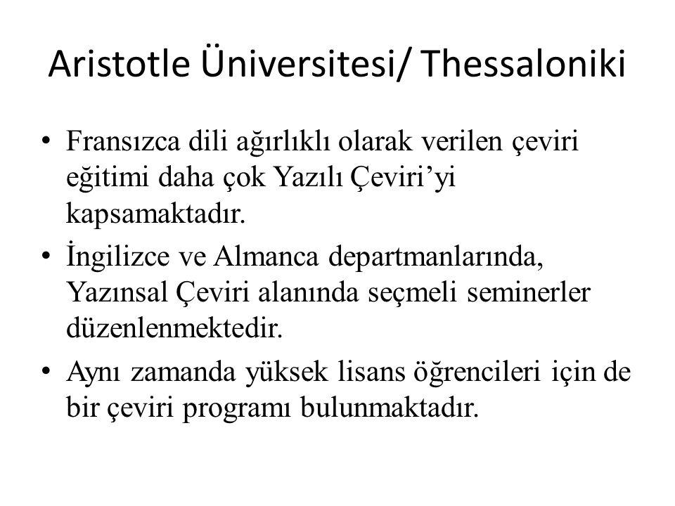 Aristotle Üniversitesi/ Thessaloniki Fransızca dili ağırlıklı olarak verilen çeviri eğitimi daha çok Yazılı Çeviri'yi kapsamaktadır.