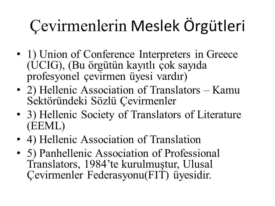 Çevirmenlerin Meslek Örgütleri 1) Union of Conference Interpreters in Greece (UCIG), (Bu örgütün kayıtlı çok sayıda profesyonel çevirmen üyesi vardır) 2) Hellenic Association of Translators – Kamu Sektöründeki Sözlü Çevirmenler 3) Hellenic Society of Translators of Literature (EEML) 4) Hellenic Association of Translation 5) Panhellenic Association of Professional Translators, 1984'te kurulmuştur, Ulusal Çevirmenler Federasyonu(FIT) üyesidir.