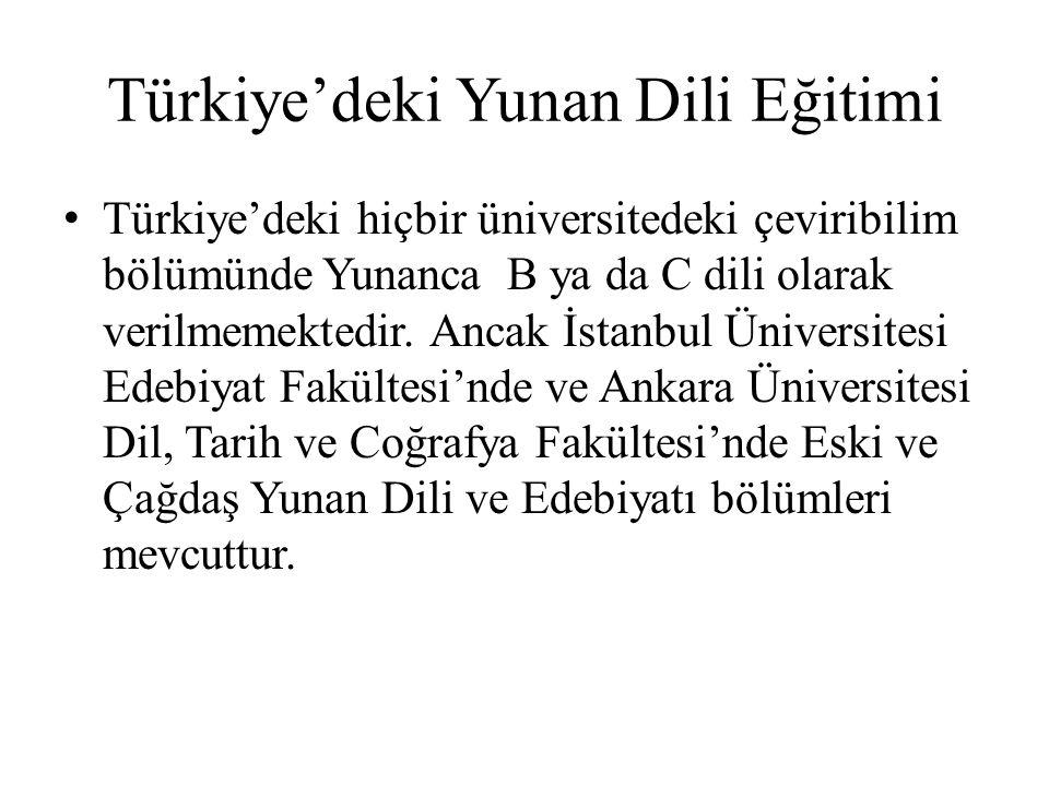 Türkiye'deki Yunan Dili Eğitimi Türkiye'deki hiçbir üniversitedeki çeviribilim bölümünde Yunanca B ya da C dili olarak verilmemektedir. Ancak İstanbul