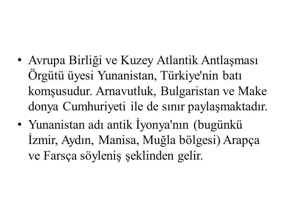 Avrupa Birliği ve Kuzey Atlantik Antlaşması Örgütü üyesi Yunanistan, Türkiye'nin batı komşusudur. Arnavutluk, Bulgaristan ve Make donya Cumhuriyeti il