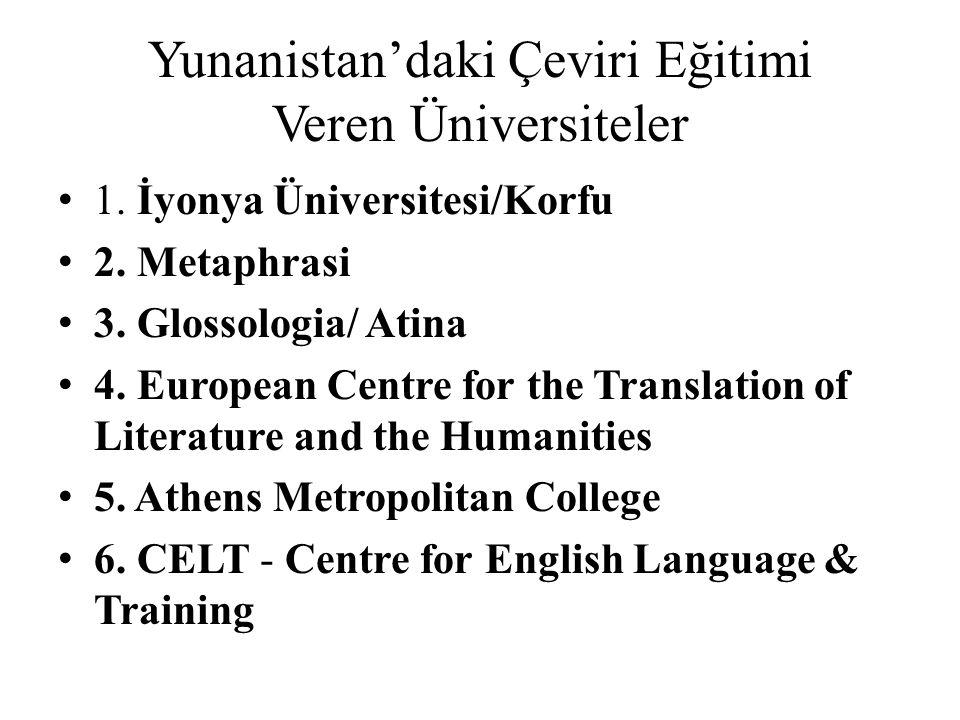 Yunanistan'daki Çeviri Eğitimi Veren Üniversiteler 1. İyonya Üniversitesi/Korfu 2. Metaphrasi 3. Glossologia/ Atina 4. European Centre for the Transla