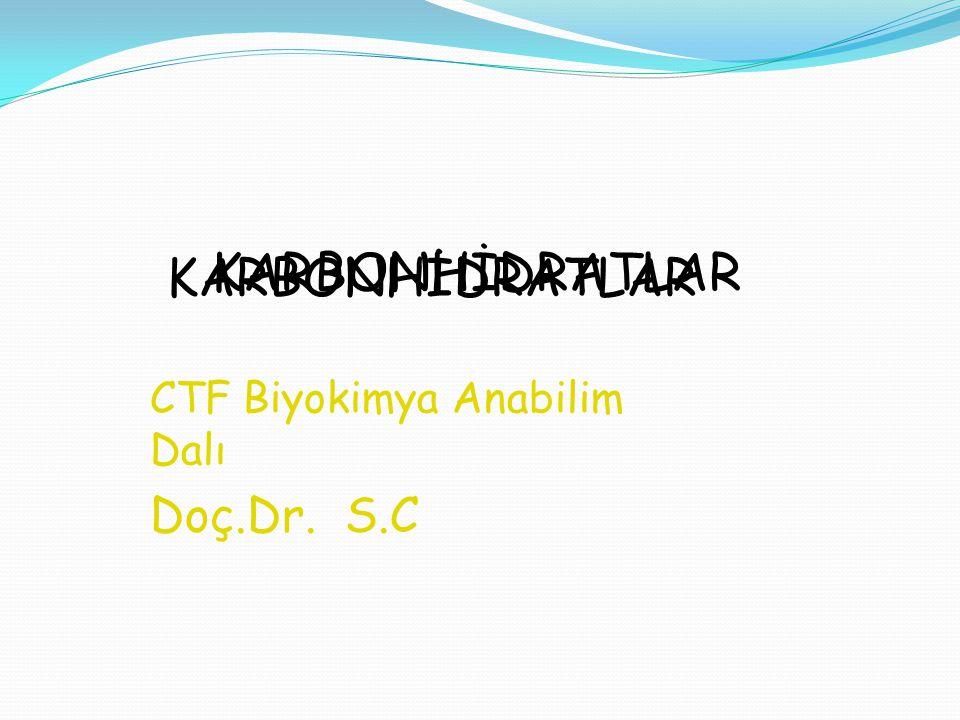 KARBONHİDRATLAR CTF Biyokimya Anabilim Dalı Doç.Dr. S.C KARBONHİDRATLAR