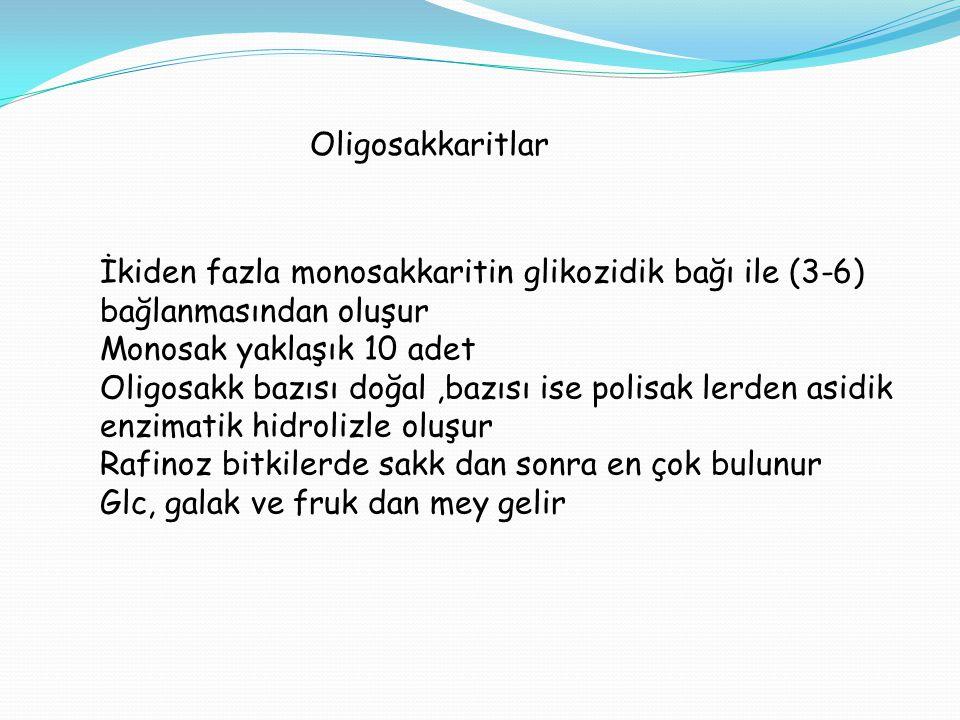 Oligosakkaritlar İkiden fazla monosakkaritin glikozidik bağı ile (3-6) bağlanmasından oluşur Monosak yaklaşık 10 adet Oligosakk bazısı doğal,bazısı is