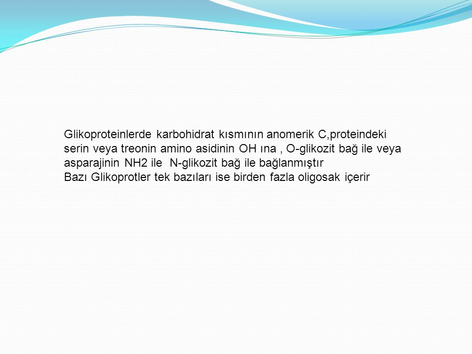 Glikoproteinlerde karbohidrat kısmının anomerik C,proteindeki serin veya treonin amino asidinin OH ına, O-glikozit bağ ile veya asparajinin NH2 ile N-