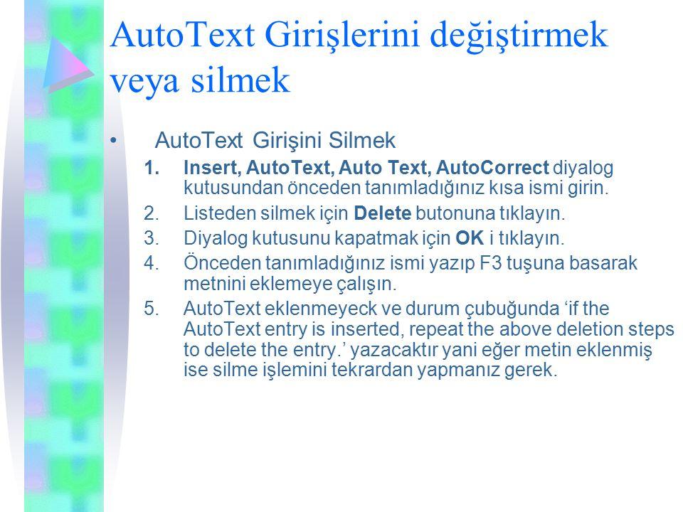 AutoText Girişlerini değiştirmek veya silmek AutoText Girişini Silmek 1.Insert, AutoText, Auto Text, AutoCorrect diyalog kutusundan önceden tanımladığınız kısa ismi girin.