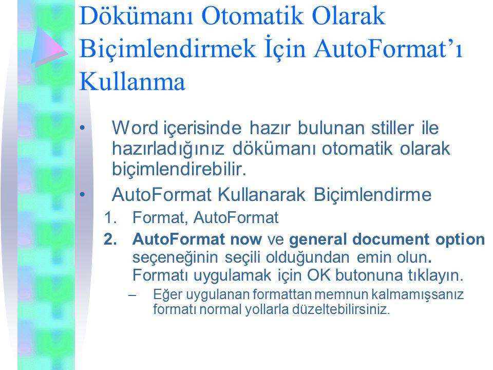Dökümanı Otomatik Olarak Biçimlendirmek İçin AutoFormat'ı Kullanma Word içerisinde hazır bulunan stiller ile hazırladığınız dökümanı otomatik olarak biçimlendirebilir.
