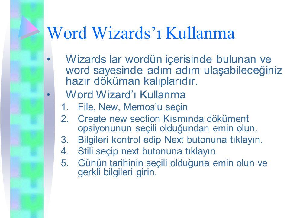 Word Wizards'ı Kullanma Wizards lar wordün içerisinde bulunan ve word sayesinde adım adım ulaşabileceğiniz hazır döküman kalıplarıdır.