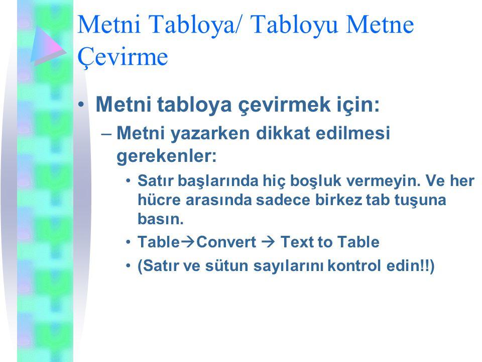 Metni Tabloya/ Tabloyu Metne Çevirme Metni tabloya çevirmek için: –Metni yazarken dikkat edilmesi gerekenler: Satır başlarında hiç boşluk vermeyin.