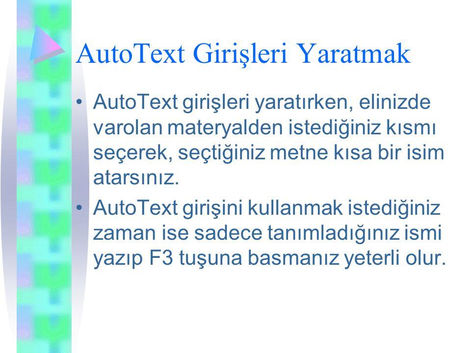 AutoText Girişleri Yaratmak AutoText girişleri yaratırken, elinizde varolan materyalden istediğiniz kısmı seçerek, seçtiğiniz metne kısa bir isim atarsınız.