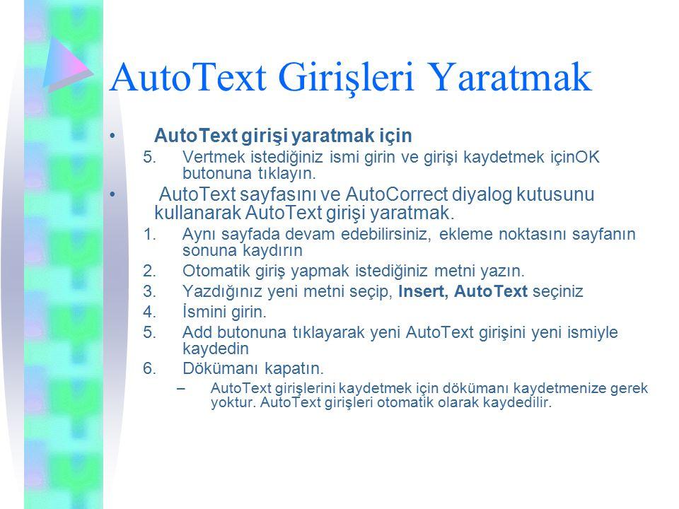 AutoText Girişleri Yaratmak AutoText girişi yaratmak için 5.Vertmek istediğiniz ismi girin ve girişi kaydetmek içinOK butonuna tıklayın.