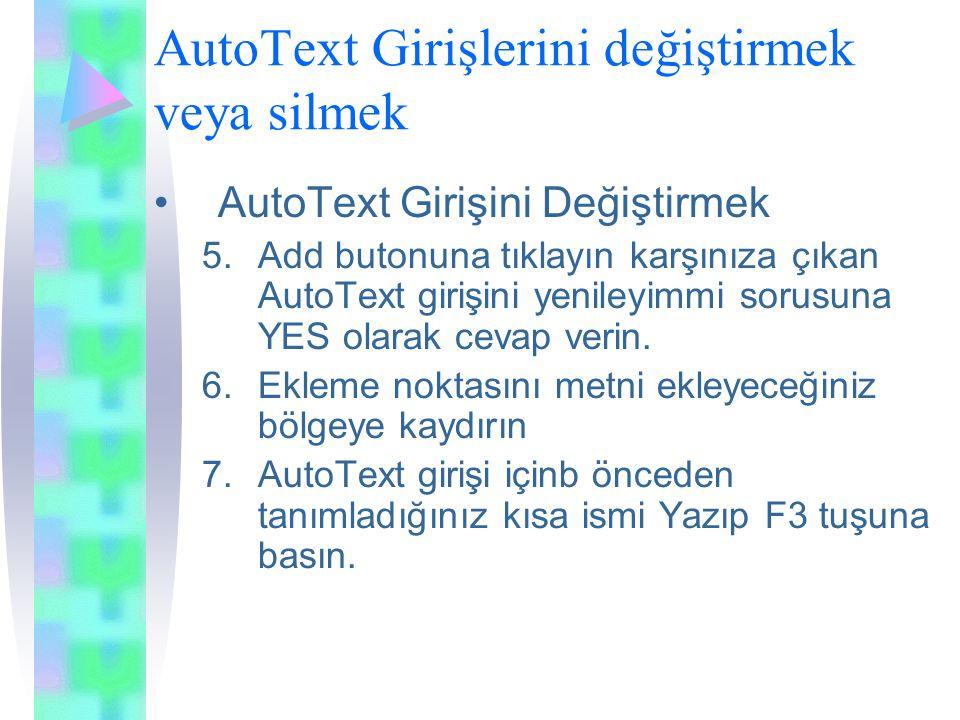 AutoText Girişlerini değiştirmek veya silmek AutoText Girişini Değiştirmek 5.Add butonuna tıklayın karşınıza çıkan AutoText girişini yenileyimmi sorusuna YES olarak cevap verin.