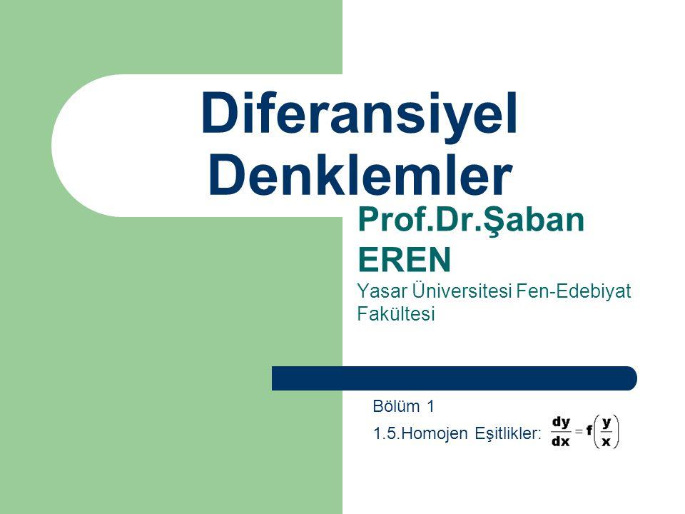 Diferansiyel Denklemler Prof.Dr.Şaban EREN Yasar Üniversitesi Fen-Edebiyat Fakültesi Bölüm 1 1.5.Homojen Eşitlikler: