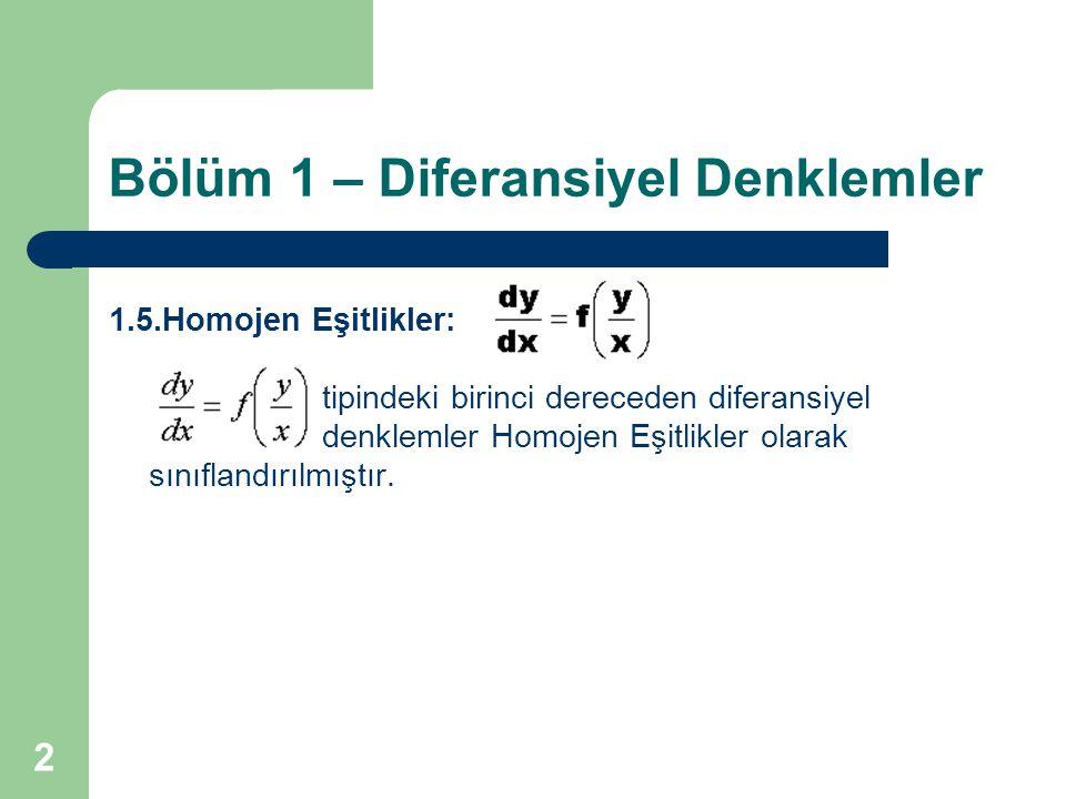 3 Bölüm 1 – Diferansiyel Denklemler 1.5.Homojen Eşitlikler: tipindeki birinci dereceden diferansiyel denklemler Homojen Eşitlikler olarak sınıflandırılmıştır.Diferansiyel denklemin çözümü için y = vx(1.22) diyelim.